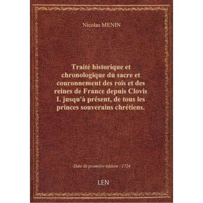 Traité historique et chronologique du sacre et couronnement des rois et des reines de France depuis