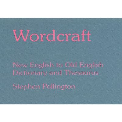 Wordcraft: New English to Old English Dictionary and Thesaurus