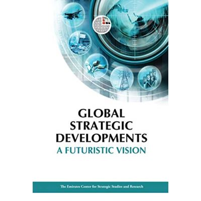 Global Strategic Developments: A Futuristic Vision (Emirates Center for Strategic) - [Livre en VO]