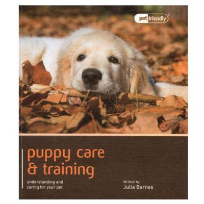 Puppy Care & Training - Pet Friendly: Understanding and Caring for Your Pet - [Livre en VO]