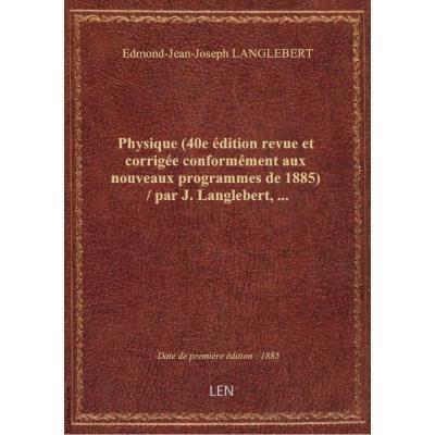 Physique (40e édition revue et corrigée conformément aux nouveaux programmes de 1885) / par J. Langl