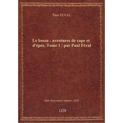Le bossu : aventures de cape et d'épée. Tome 1 / par Paul Féval