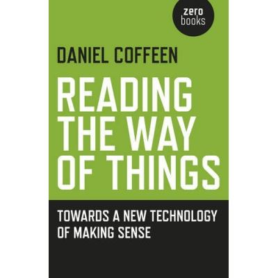 Reading the Way of Things: Towards a New Technology of Making Sense - [Livre en VO]