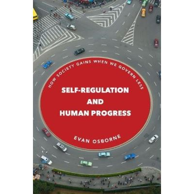 Self-Regulation and Human Progress: How Society Gains When We Govern Less - [Livre en VO]