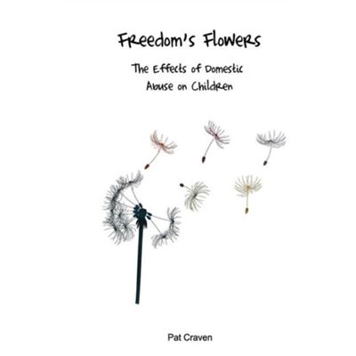 Freedom'S Flowers: The Effects Of Domestic Abuse On Children. (Paperback)