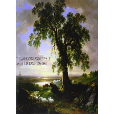 The American Landscapes of Asher B. Durand (1796-1886) - [Livre en VO]