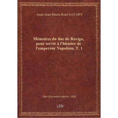 Mémoires du duc de Rovigo, pour servir à l'histoire de l'empereur Napoléon. T. 1