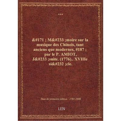 « Mémoire sur la musique des Chinois, tant anciens que modernes, » par le P. AMIOT, Jésuite. (1776).. XVIIIe siècle.
