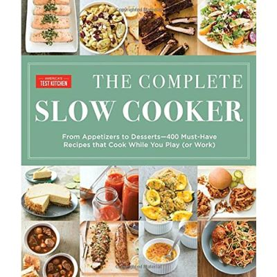 Complete Slow Cooker: From Appetizers to Desserts - 400 Must-Have Recipes That Cook While You Play - [Livre en VO]