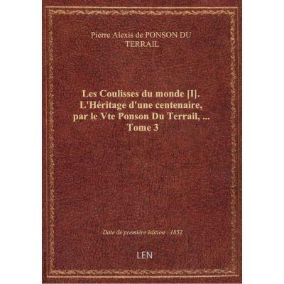 Les Coulisses du monde [I]. L'Héritage d'une centenaire, par le Vte Ponson Du Terrail, … Tome 3