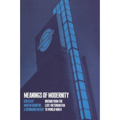 Meanings of Modernity: Britain From The Late-Victorian Era To World War Ii - [Version Originale]