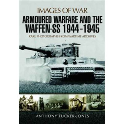 Armoured Warfare & The Waffen Ss 1944-45