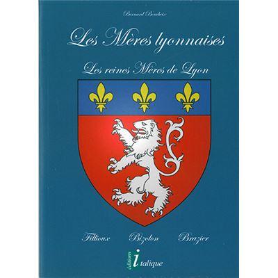 Les Mères Lyonnaises - Les reines Mères de Lyon, Fillioux - Bizolon - Brazier