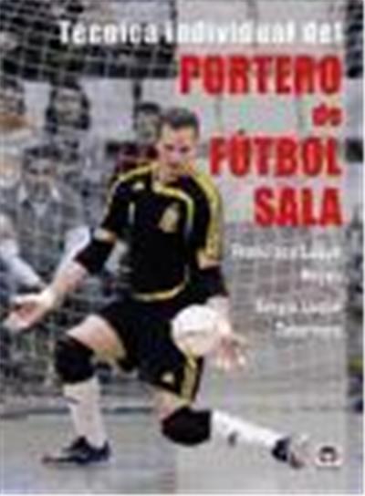 Tecnica individual del portero de futbol sala  Individual Futsal Technique  Goalkeeper Francisco Luque - broché - Francisco Luque - Achat Livre  be2a544bf21de