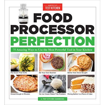 Food Processor Perfection: 75 Amazing Ways to Use the Most Powerful Tool in Your Kitchen (Americas Test Kitchen) - [Livre en VO]