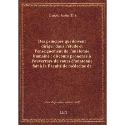 Des principes qui doivent diriger dans l'étude et l'enseignement de l'anatomie humaine : discours pr