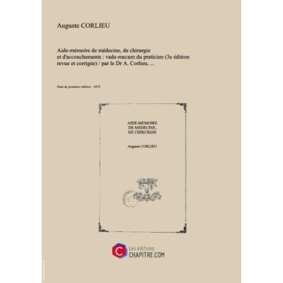 Aide-Mémoire De Médecine, De Chirurgie Et D'Accouchements : Vade-Mecum Du Praticien (3E Édition Revue Et Corrigée) Par Le Dr A. Corlieu,... [Edition De 1876]