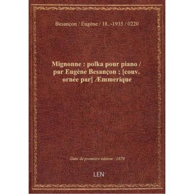 Mignonne : polka pour piano / par Eugène Besançon : [couv. ornée par] à†mmerique