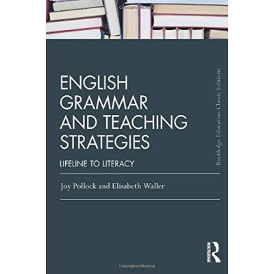 English Grammar and Teaching Strategies: Lifeline to Literacy (Routledge Education Classic ed) - [Version Originale]