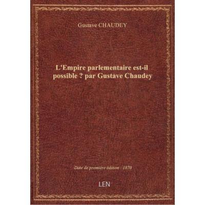 L'Empire parlementaire est-il possible ? par Gustave Chaudey