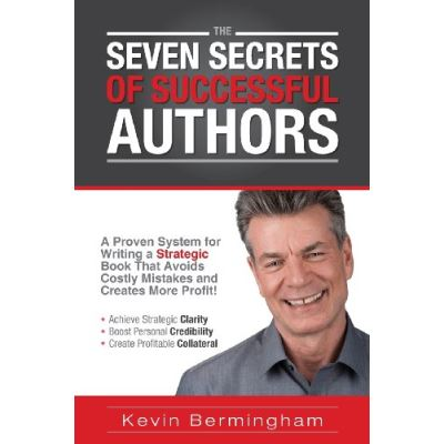 The Seven Secrets of Successful Authors: A Proven System for Writing a Strategic Book That Avoids Costly Mistakes and Creates More Profit!