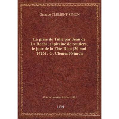 La prise de Tulle par Jean de La Roche, capitaine de routiers, le jour de la Fête-Dieu (30 mai 1426)