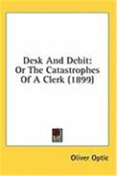 Desk and Debit: Or the Catastrophes of a Clerk (1899)