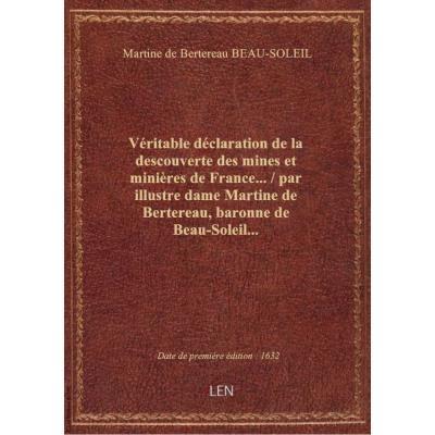 Véritable déclaration de la descouverte des mines et minières de France... / par illustre dame Martine de Bertereau, baronne de Beau-Soleil...