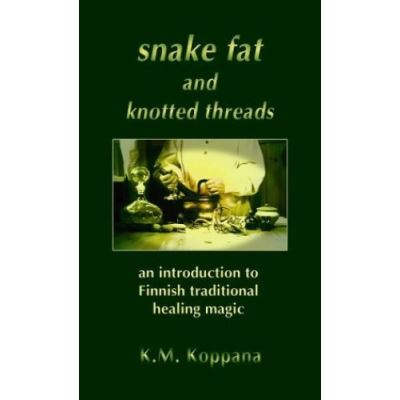 Snake Fat and Knotted Threads: An Introduction to Traditional Finnish Healing Magic