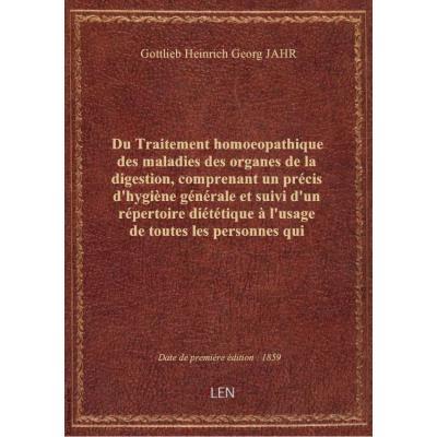 Du Traitement homoeopathique des maladies des organes de la digestion, comprenant un précis d'hygiène générale et suivi d'un répertoire diététique à l'usage de toutes les personnes qui veulent suivre le régime rationnel de la méthode de Hahnemann, par le