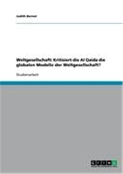 Weltgesellschaft: Kritisiert die Al Qaida die globalen Modelle der Weltgesellschaft?