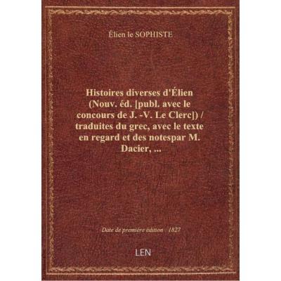 Histoires diverses d'élien (Nouv. éd. [publ. avec le concours de J.-V. Le Clerc]) / traduites du gre