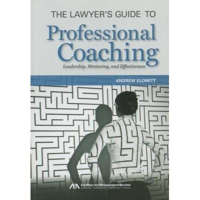 The Lawyer's Guide to Professional Coaching - [Version Originale]