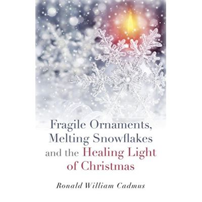 Fragile Ornaments, Melting Snowflakes and the Healing Light of Christmas - [Livre en VO]