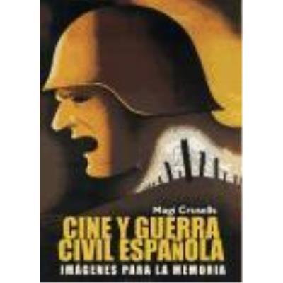 Cine Y Guerra Civil Española: Imágenes Para La Memoria - Crusells, Magí