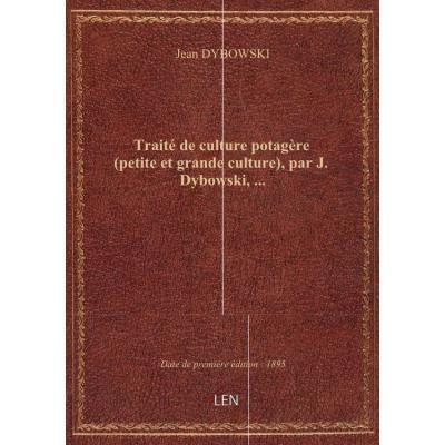 Traité de culture potagère (petite et grande culture), par J. Dybowski,...