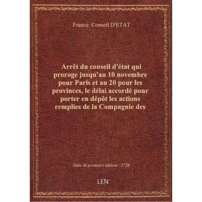 Arrêt du conseil d'état qui proroge jusqu'au 10 novembre pour Paris et au 20 pour les provinces, le délai accordé pour porter en dépôt les actions remplies de la Compagnie des Indes