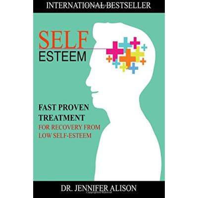 Self-Esteem: Fast Proven Treatment For Recovery From Low Self-Esteem - [Livre en VO]