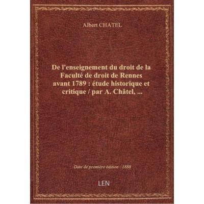 De l'enseignement du droit de la Faculté de droit de Rennes avant 1789 : étude historique et critiqu