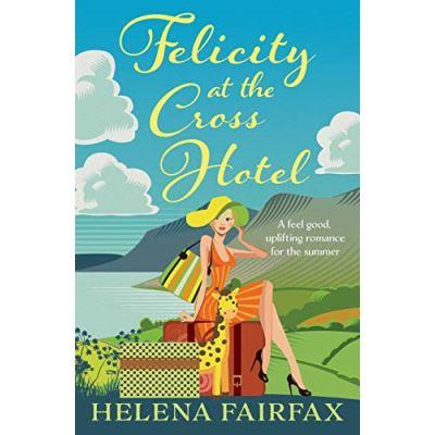 Felicity at the Cross Hotel: A feel good romance - [Version Originale]
