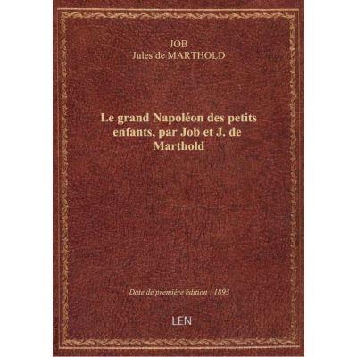 Le grand Napoléon des petits enfants, par Job et J. de Marthold