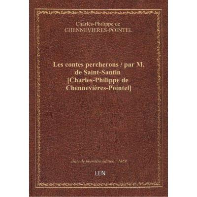 Les contes percherons / par M. de Saint-Santin [Charles-Philippe de Chennevières-Pointel]