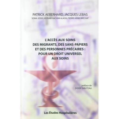 L'Accès Aux Soins Des Migrants, Des Sans-Papiers Et Des Personnes Précaires : Pour Un Droit Universel Aux Soins