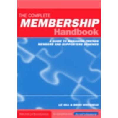 The Complete Membership Handbook: A Guide To Managing Friends, Members And Supporters Schemes (Paperback)