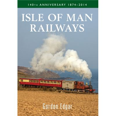 Isle Of Man Railways 140Th Anniversary 1874-2014 (Paperback)