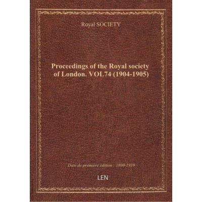 Proceedings of the Royal society of London. VOL74 (1904-1905)