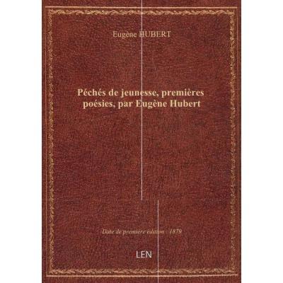 Péchés de jeunesse, premières poésies, par Eugène Hubert