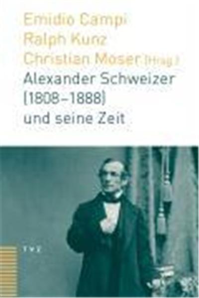 Alexander Schweizer (1808-1888) und seine Zeit