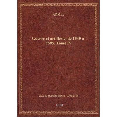 Guerre et artillerie, de 1540 à 1595. Tome IV