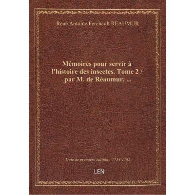 Mémoires pour servir à l'histoire des insectes. Tome 2 / par M. de Réaumur, …